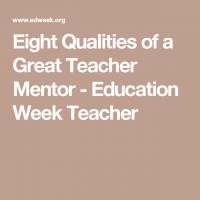 Eight Qualities of a Great Teacher Mentor – Education Week Teacher